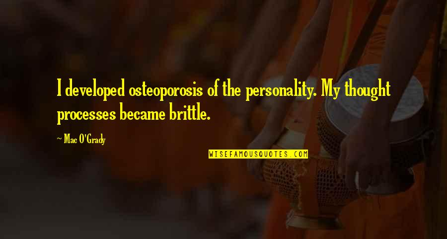 Pedicurist Quotes By Mac O'Grady: I developed osteoporosis of the personality. My thought