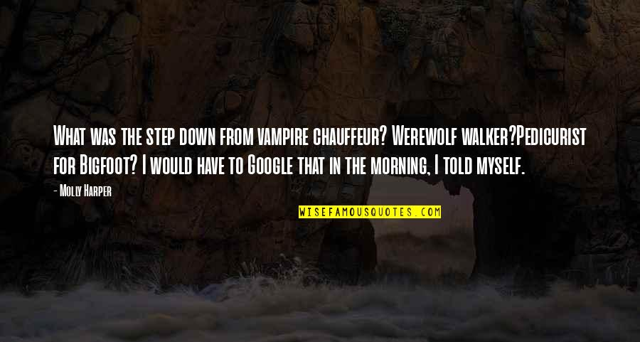 Pedicurist Quotes By Molly Harper: What was the step down from vampire chauffeur?
