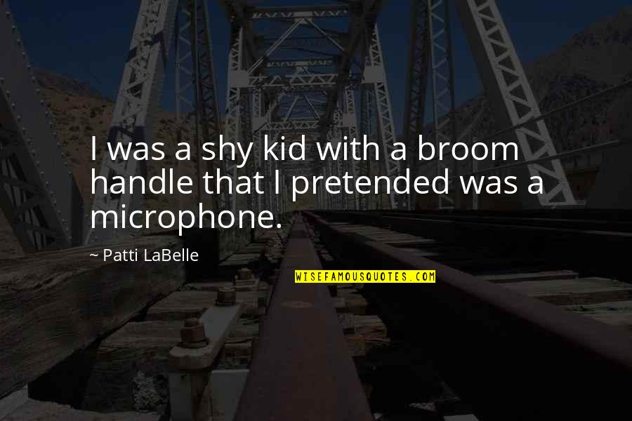 Pedicurist Quotes By Patti LaBelle: I was a shy kid with a broom