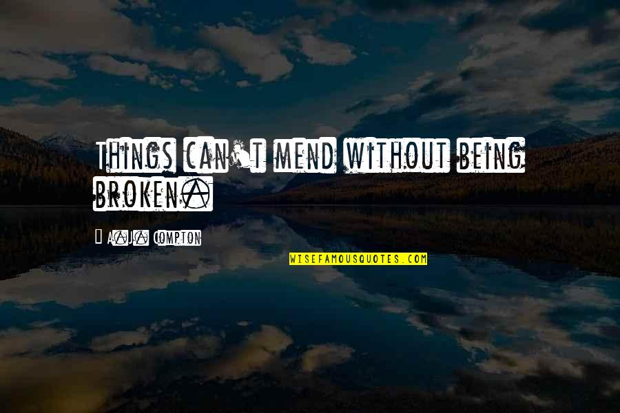 Peds In Sports Quotes By A.J. Compton: Things can't mend without being broken.
