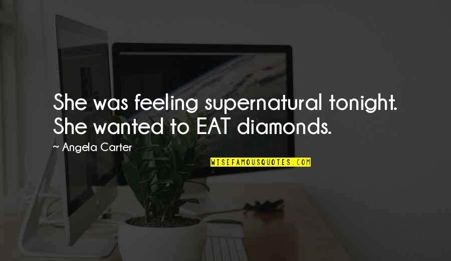 Peds In Sports Quotes By Angela Carter: She was feeling supernatural tonight. She wanted to
