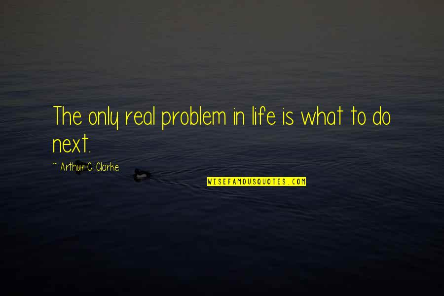 Peds In Sports Quotes By Arthur C. Clarke: The only real problem in life is what