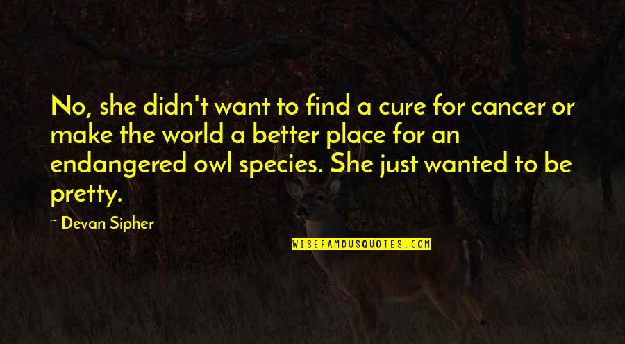 Peds In Sports Quotes By Devan Sipher: No, she didn't want to find a cure