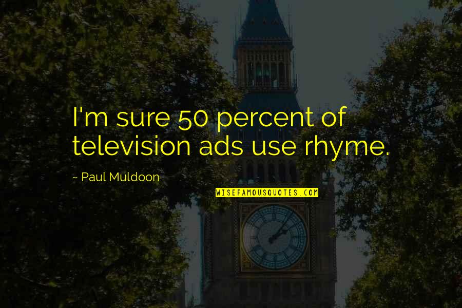 Peds In Sports Quotes By Paul Muldoon: I'm sure 50 percent of television ads use