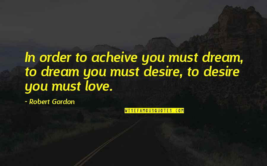 Peds In Sports Quotes By Robert Gordon: In order to acheive you must dream, to