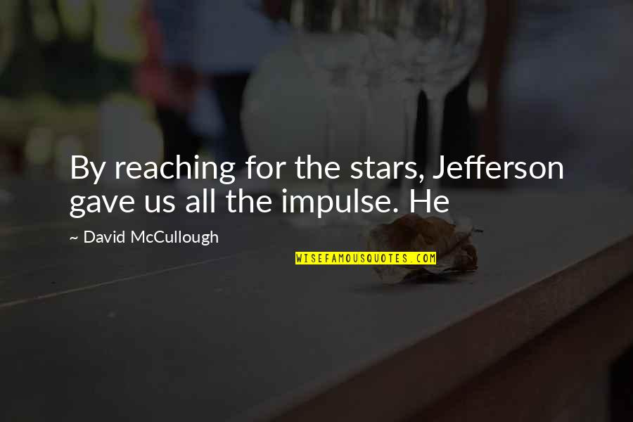 Pee Wee Herman Big Holiday Quotes By David McCullough: By reaching for the stars, Jefferson gave us