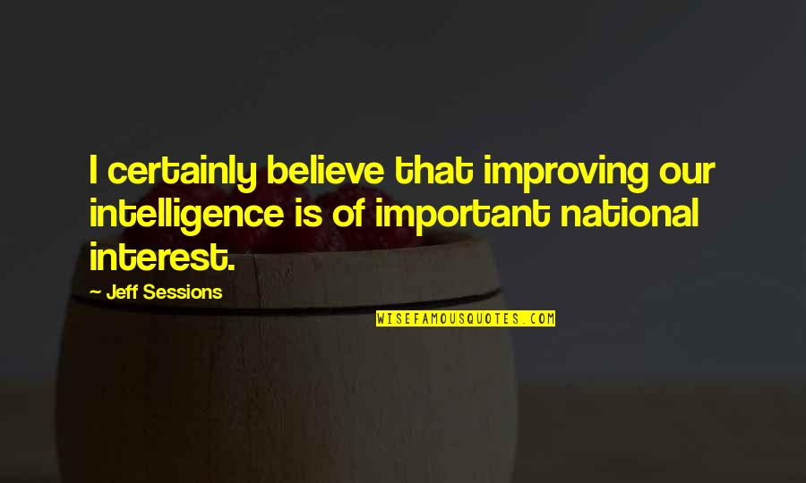Pee Wee Herman Big Holiday Quotes By Jeff Sessions: I certainly believe that improving our intelligence is
