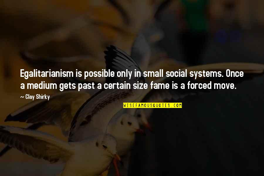 Pee Wee Herman Quotes By Clay Shirky: Egalitarianism is possible only in small social systems.
