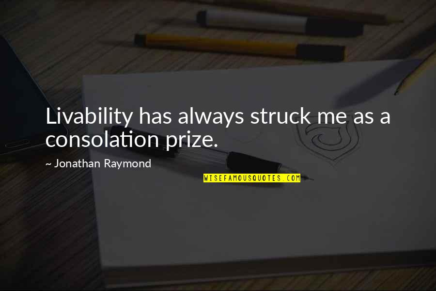 Pee Wee Herman Quotes By Jonathan Raymond: Livability has always struck me as a consolation