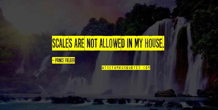 Pee Wee Herman Quotes By Prince Fielder: Scales are not allowed in my house.