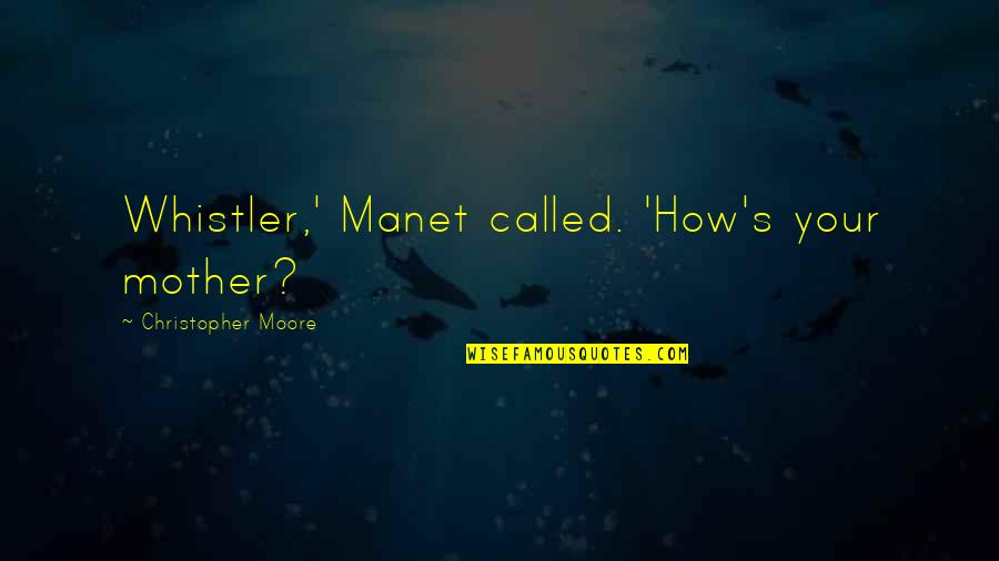 Peed Quotes By Christopher Moore: Whistler,' Manet called. 'How's your mother?