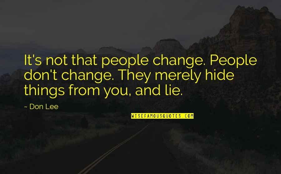 Peed Quotes By Don Lee: It's not that people change. People don't change.