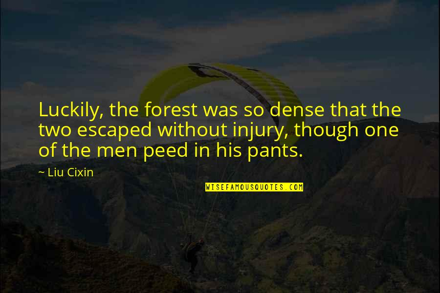 Peed Quotes By Liu Cixin: Luckily, the forest was so dense that the