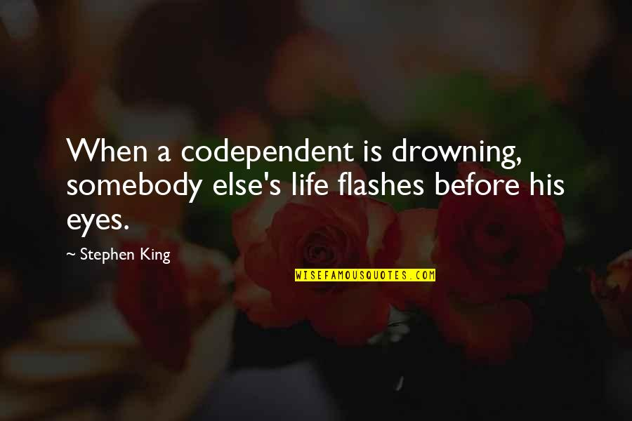 Peed Quotes By Stephen King: When a codependent is drowning, somebody else's life