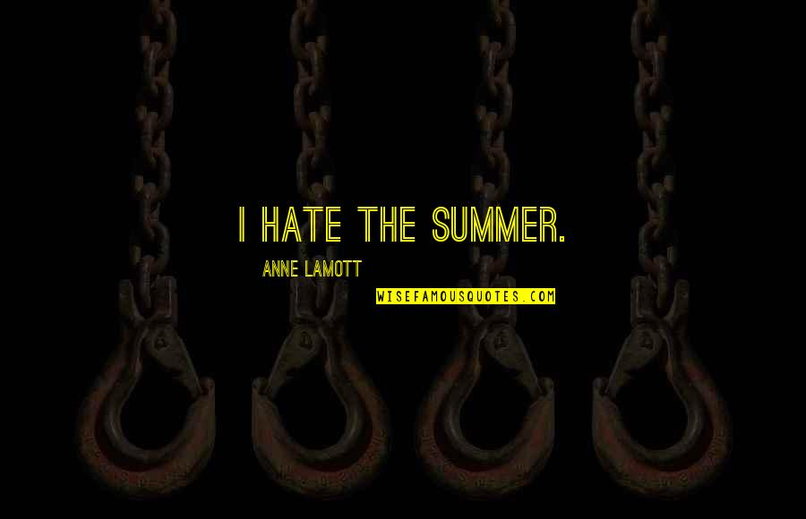 Peer Mentorship Quotes By Anne Lamott: I hate the summer.
