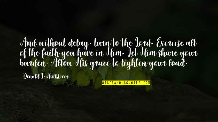 Peer Mentorship Quotes By Donald L. Hallstrom: And without delay, turn to the Lord. Exercise