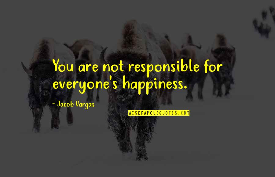 Peer Mentorship Quotes By Jacob Vargas: You are not responsible for everyone's happiness.