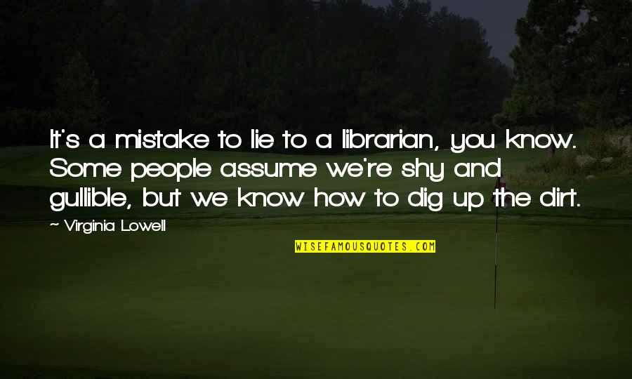 Peer Mentorship Quotes By Virginia Lowell: It's a mistake to lie to a librarian,