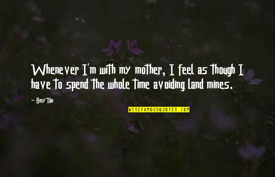 Peeta Quotes By Amy Tan: Whenever I'm with my mother, I feel as