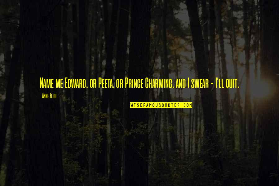 Peeta Quotes By Anne Eliot: Name me Edward, or Peeta, or Prince Charming,