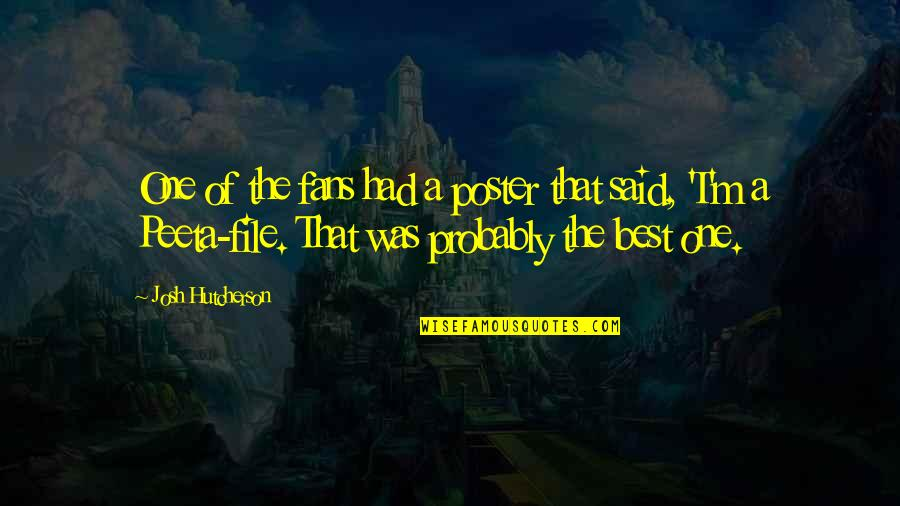 Peeta Quotes By Josh Hutcherson: One of the fans had a poster that