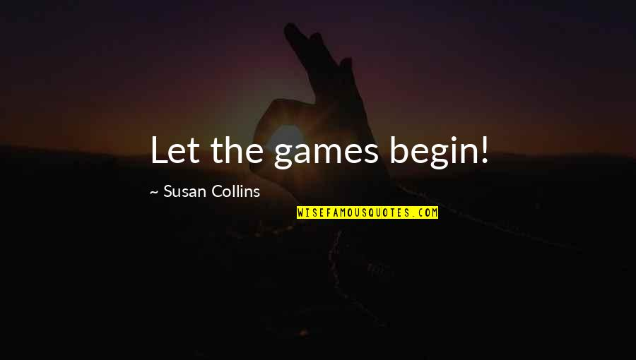 Peeta Quotes By Susan Collins: Let the games begin!