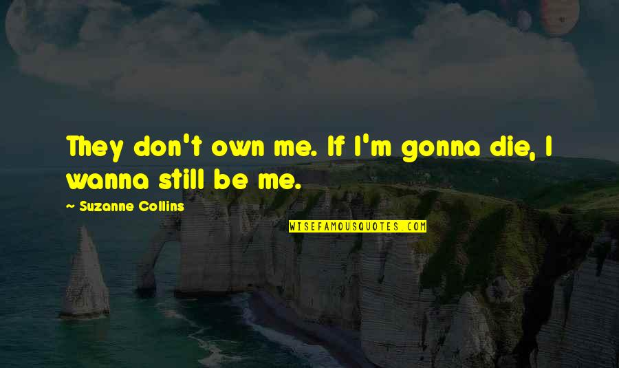 Peeta Quotes By Suzanne Collins: They don't own me. If I'm gonna die,
