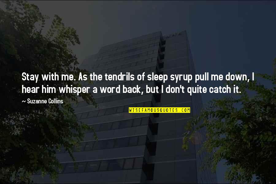Peeta Quotes By Suzanne Collins: Stay with me. As the tendrils of sleep