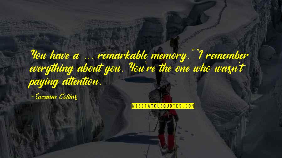 "Peeta Quotes By Suzanne Collins: You have a ... remarkable memory.""""I remember everything"