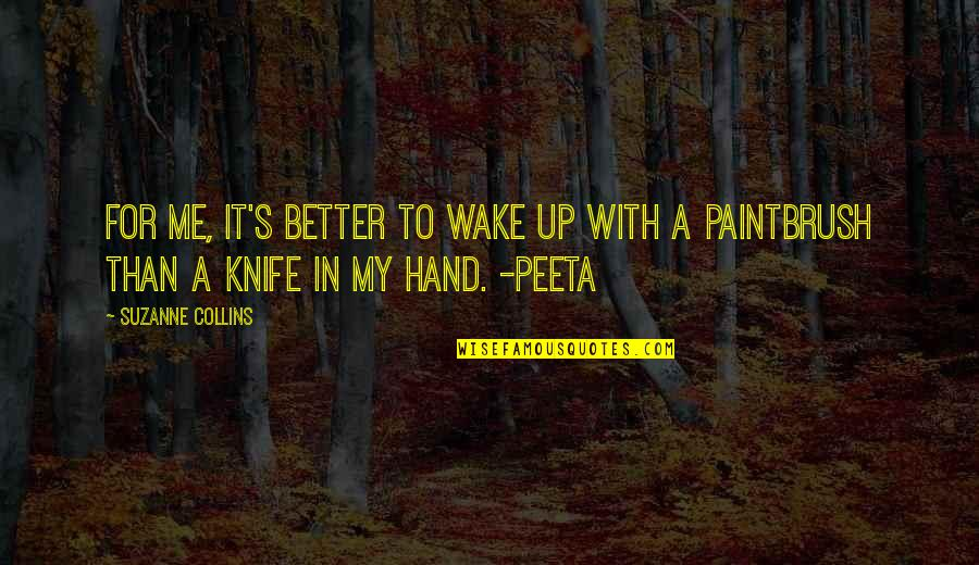 Peeta Quotes By Suzanne Collins: For me, it's better to wake up with