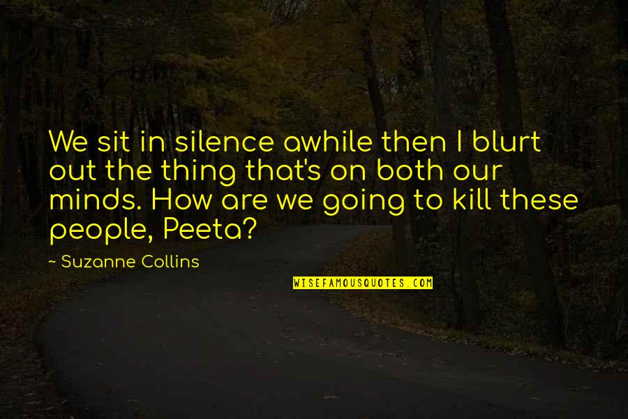 Peeta Quotes By Suzanne Collins: We sit in silence awhile then I blurt