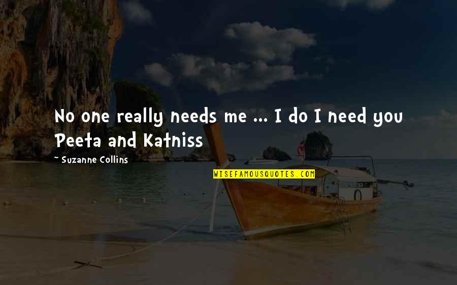 Peeta Quotes By Suzanne Collins: No one really needs me ... I do