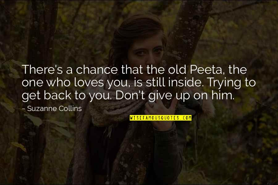 Peeta Quotes By Suzanne Collins: There's a chance that the old Peeta, the