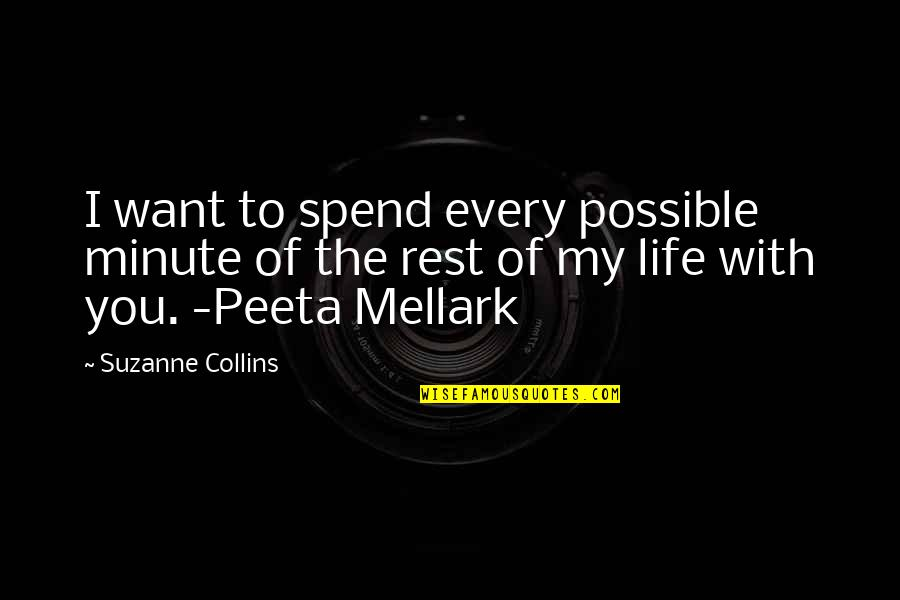 Peeta Quotes By Suzanne Collins: I want to spend every possible minute of