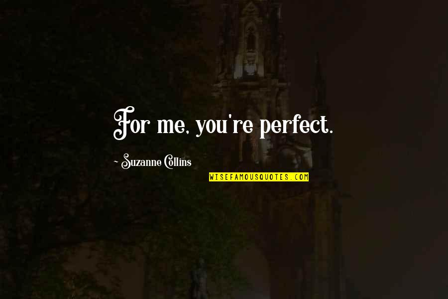 Peeta Quotes By Suzanne Collins: For me, you're perfect.