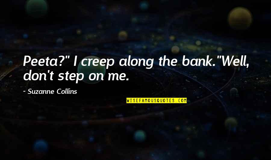 "Peeta Quotes By Suzanne Collins: Peeta?"" I creep along the bank.""Well, don't step"