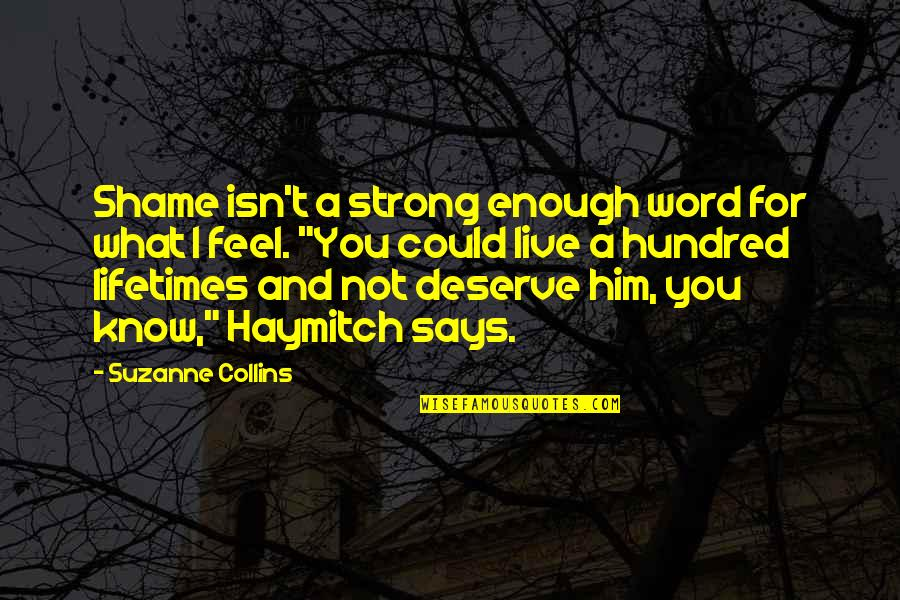 Peeta Quotes By Suzanne Collins: Shame isn't a strong enough word for what