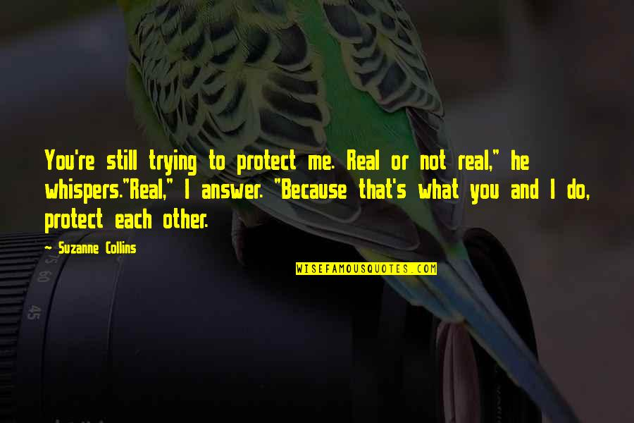 Peeta Quotes By Suzanne Collins: You're still trying to protect me. Real or