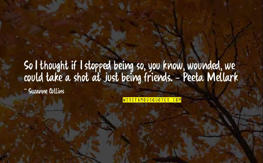 Peeta Quotes By Suzanne Collins: So I thought if I stopped being so,