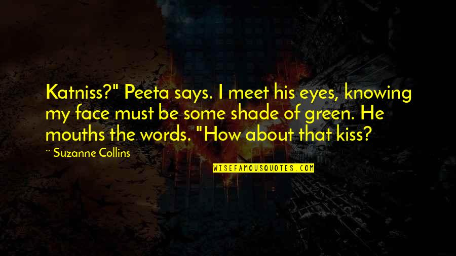 "Peeta Quotes By Suzanne Collins: Katniss?"" Peeta says. I meet his eyes, knowing"