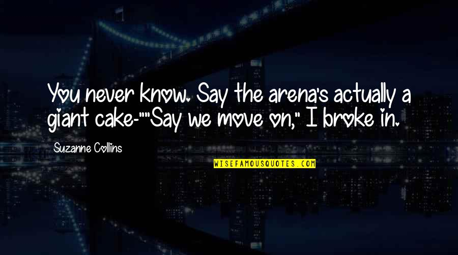 Peeta Quotes By Suzanne Collins: You never know. Say the arena's actually a