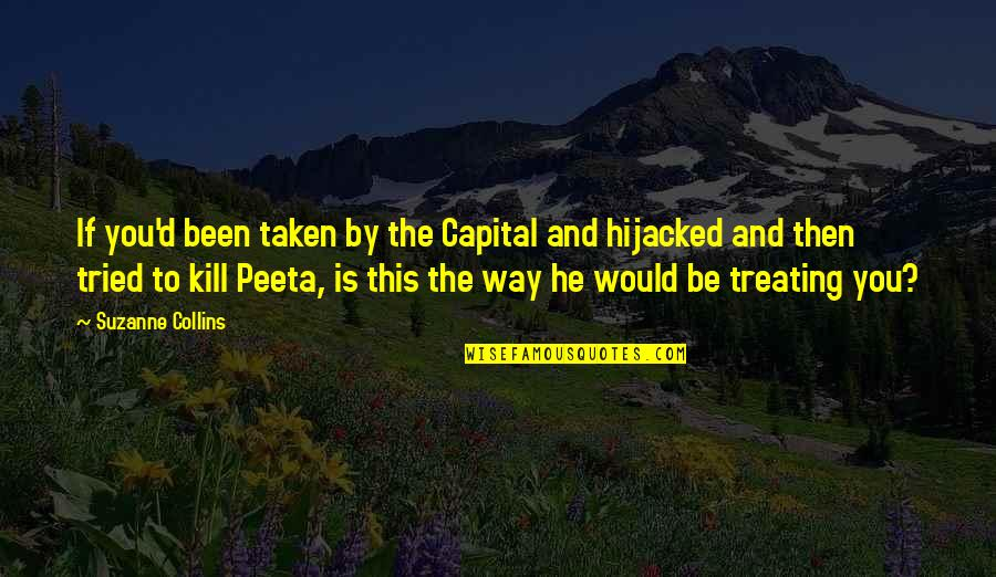Peeta Quotes By Suzanne Collins: If you'd been taken by the Capital and