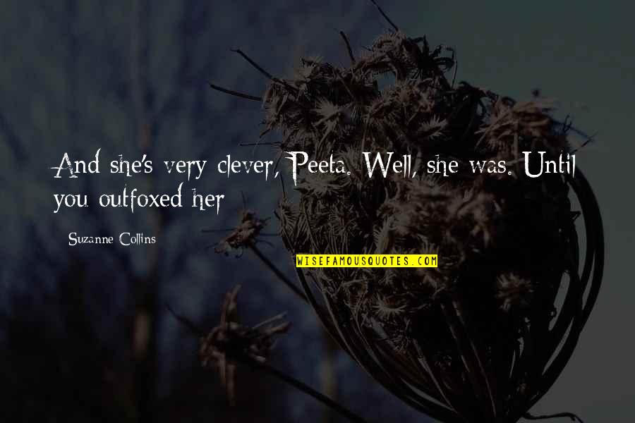 Peeta Quotes By Suzanne Collins: And she's very clever, Peeta. Well, she was.