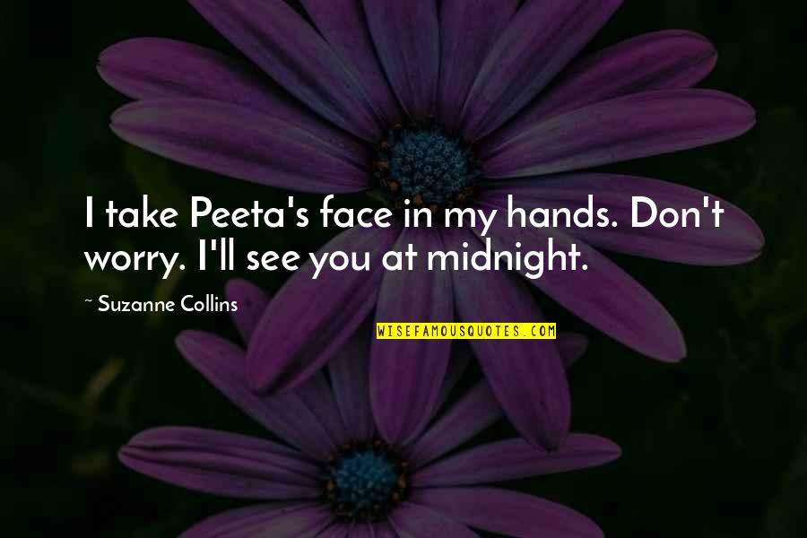 Peeta Quotes By Suzanne Collins: I take Peeta's face in my hands. Don't