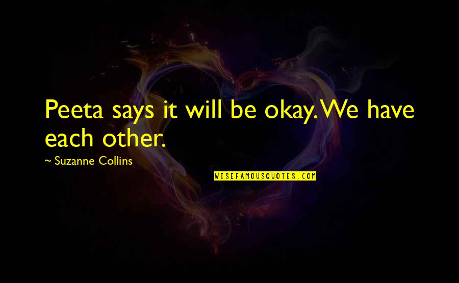 Peeta Quotes By Suzanne Collins: Peeta says it will be okay. We have