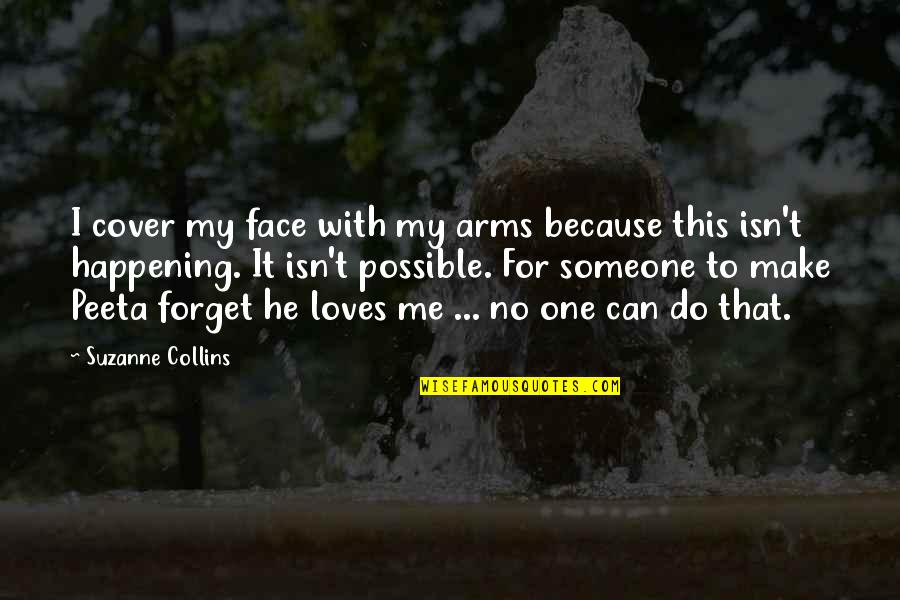 Peeta Quotes By Suzanne Collins: I cover my face with my arms because