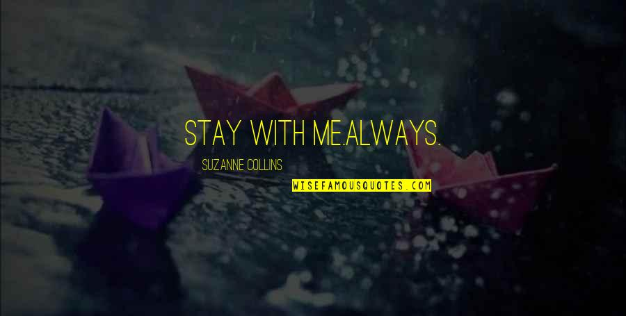 Peeta Quotes By Suzanne Collins: Stay with me.Always.