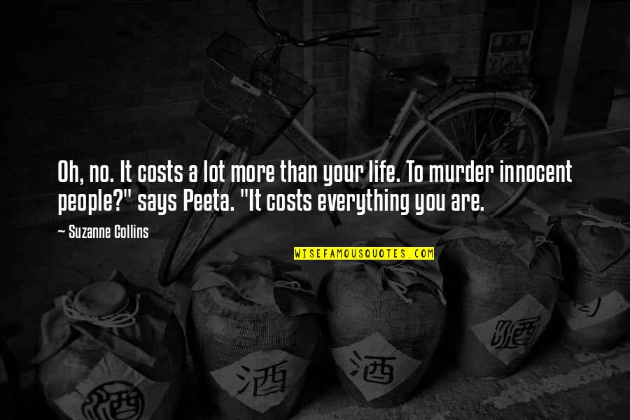 Peeta Quotes By Suzanne Collins: Oh, no. It costs a lot more than