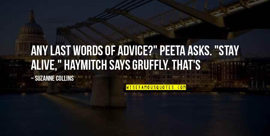 "Peeta Quotes By Suzanne Collins: Any last words of advice?"" Peeta asks. ""Stay"