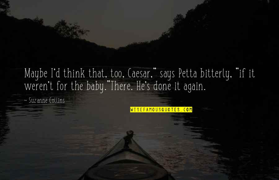 "Peeta Quotes By Suzanne Collins: Maybe I'd think that, too, Caesar,"" says Petta"